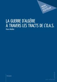Pierre Meallier - La Guerre d'Algérie à travers les tracts de l'O.A.S.