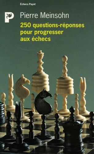 Pierre Meinsohn - 250 questions-réponses pour progresser aux échecs.