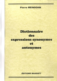 Pierre Meinsohn - Dictionnaire des expressions synonymes et antonymes.