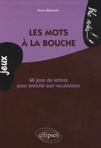 Les mots à la bouche - 60 jeux de lettres pour enrichir son vocabulaire.pdf