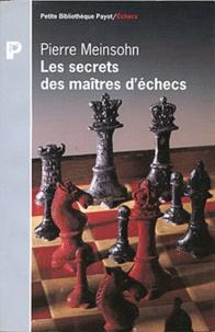 Pierre Meinsohn - Les secrets des maîtres d'échecs.