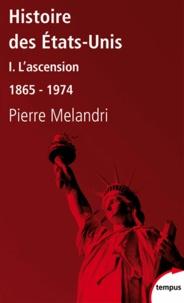 Pierre Melandri - Histoire des Etats-Unis - Tome 1, L'ascension 1865-1974.