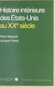 Pierre Melandri - Histoire intérieure des États-Unis au XXe siècle.