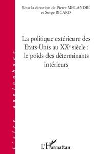 Pierre Melandri et Serge Ricard - La politique extérieure des Etats-Unis au XXe siècle : le poids des déterminants intérieurs.