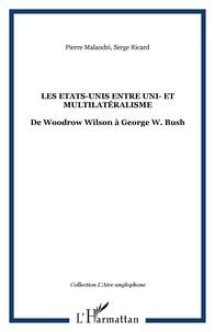 Pierre Melandri et Serge Ricard - Les Etats-Unis entre uni- et multilatéralisme - De Woodrow Wilson à George W. Bush.