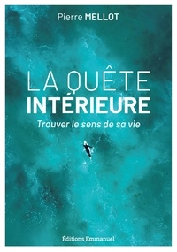 Pierre Mellot - La quête intérieure - Trouver le sens de sa vie.