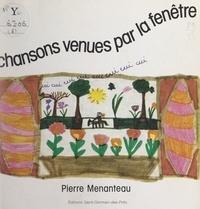 Pierre Menanteau et Juliette Orizet - Chansons venues par la fenêtre.
