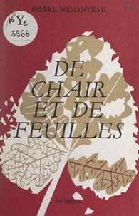 Pierre Menanteau - De chair et de feuilles.