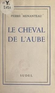 Pierre Menanteau et Jean-Marie Granier - Le cheval de l'aube.