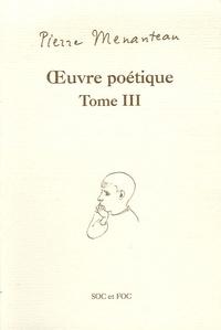 Pierre Menanteau - Oeuvre poétique Tome III - Bestiaire pour un enfant poète, Herbier pour un enfant poète, Légendaire pour un enfant poète.