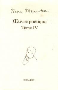 Pierre Menanteau - Oeuvre poétique Tome IV - Tapisserie du vent d'ouest, De chair et de feuille, La rose et le tambour.