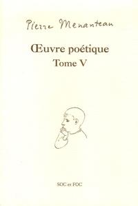 Pierre Menanteau - Oeuvre poétique Tome V - Mythologies familières, A l'école du buisson, Suite pour Andersen.