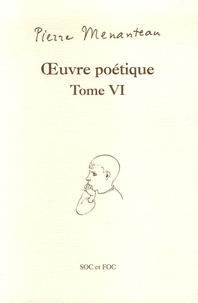Pierre Menanteau - Oeuvre poétique Tome VI - Capitale du souvenir, Ricochets, Chansons venues par la fenêtre.