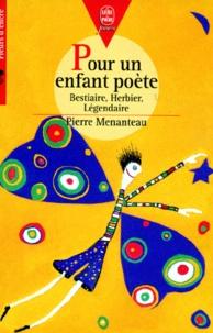 Pierre Menanteau - Pour un enfant poète - Bestiaire, Herbier, Légendaire.