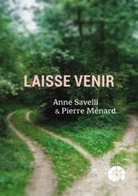 Pierre Ménard et Anne Savelli - Laisse venir - Ce livre est optimisé pour Apple. Il nécessite un lecteur reconnu comme compatible ePub3.