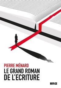 Pierre Ménard - Le grand roman de l'écriture.