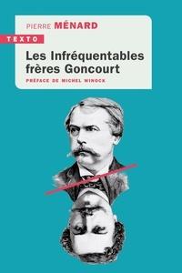 Pierre Ménard - Les infréquentables frères Goncourt.