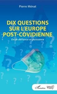 Pierre Ménat - Dix questions sur l'Europe post-covidienne - Entre défiance et puissance.