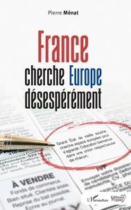 Pierre Ménat - France cherche Europe désespérément.