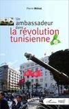 Pierre Ménat - Un ambassadeur dans la révolution tunisienne.
