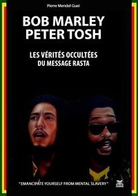 Pierre Mendel Guei - Bob Marley, Peter Tosh - Les vérités occultées du message.
