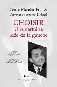 Pierre Mendès-France - Choisir : une certaine idée de la gauche.
