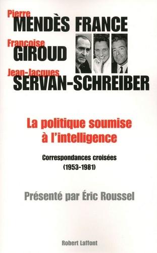 La politique soumise à l'intelligence. Correspondances croisées (1953-1981)