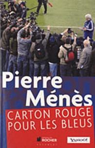 Pierre Ménès - Carton rouge pour les bleus.