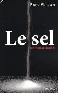 Pierre Meneton - Le sel - Un tueur caché.
