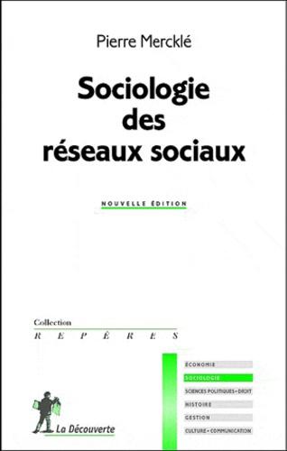 Pierre Mercklé - Sociologie des réseaux sociaux.
