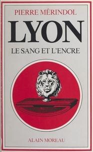 Pierre Merindol - Lyon, le sang et l'encre.