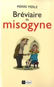 Pierre Merle - Bréviaire du misogyne - Notes, réflexions, pensées et maximes.