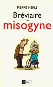 Pierre Merle - Bréviaire du misogyne.