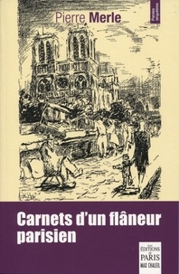 Pierre Merle - Carnets d'un flâneur parisien.