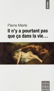 Pierre Merle - Il n'y a pourtant pas que ça dans la vie....