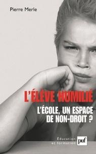 Pierre Merle - L'élève humilié - L'école : un espace de non-droit ?.