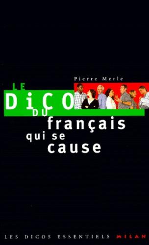 Pierre Merle - Le dico du français qui se cause.