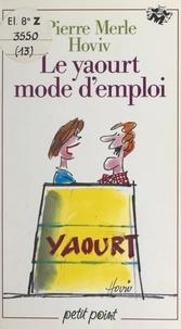 Pierre Merle et  Hoviv - Le yaourt mode d'emploi.