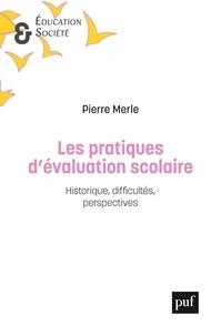 Pierre Merle - Les pratiques d'évaluation scolaire - Historique, difficultés, perspectives.