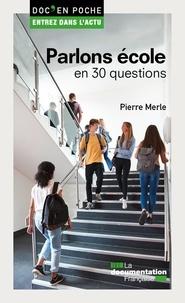 Pierre Merle - Parlons école en 30 questions.