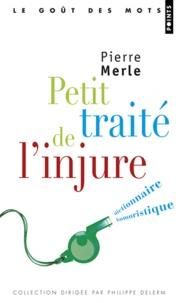 Pierre Merle - Petit traité de l'injure - Dictionnaire humoristique.