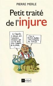 Pierre Merle - Petit traité de l'injure.