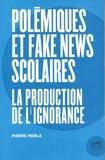 Pierre Merle - Polémiques et fake news scolaires - La production de l'ignorance.