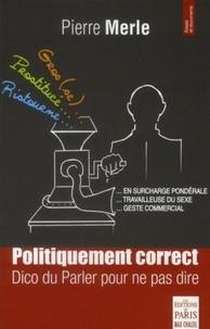Pierre Merle - Politiquement correct - Dico du parler pour ne pas dire.