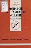 Pierre Merle - Sociologie de l'évaluation scolaire.