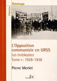 Pierre Merlet - L'opposition communiste en URSS : les trotskystes (1928-1938) - Tome 2, 1928-1938 : une lutte à mort contre le stalinisme.