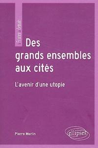 Pierre Merlin - Des grands ensembles aux cités - L'avenir d'une utopie.