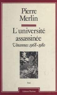 Pierre Merlin - L'Université assassinée - Vincennes, 1968-1980.