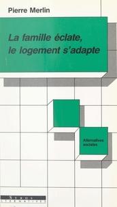 Pierre Merlin et Michel Tachon - La famille éclate, le logement s'adapte.