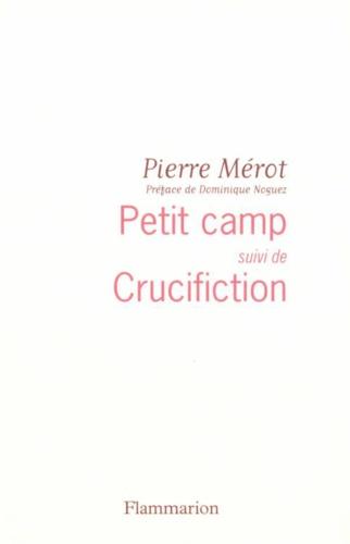 Pierre Mérot - Petit camp suivi de Crucifiction.